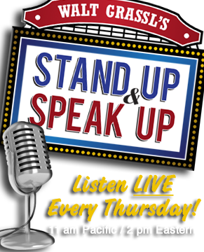 Listen to Walt Grassl's Stand Up & Speak Up Every Thursday!